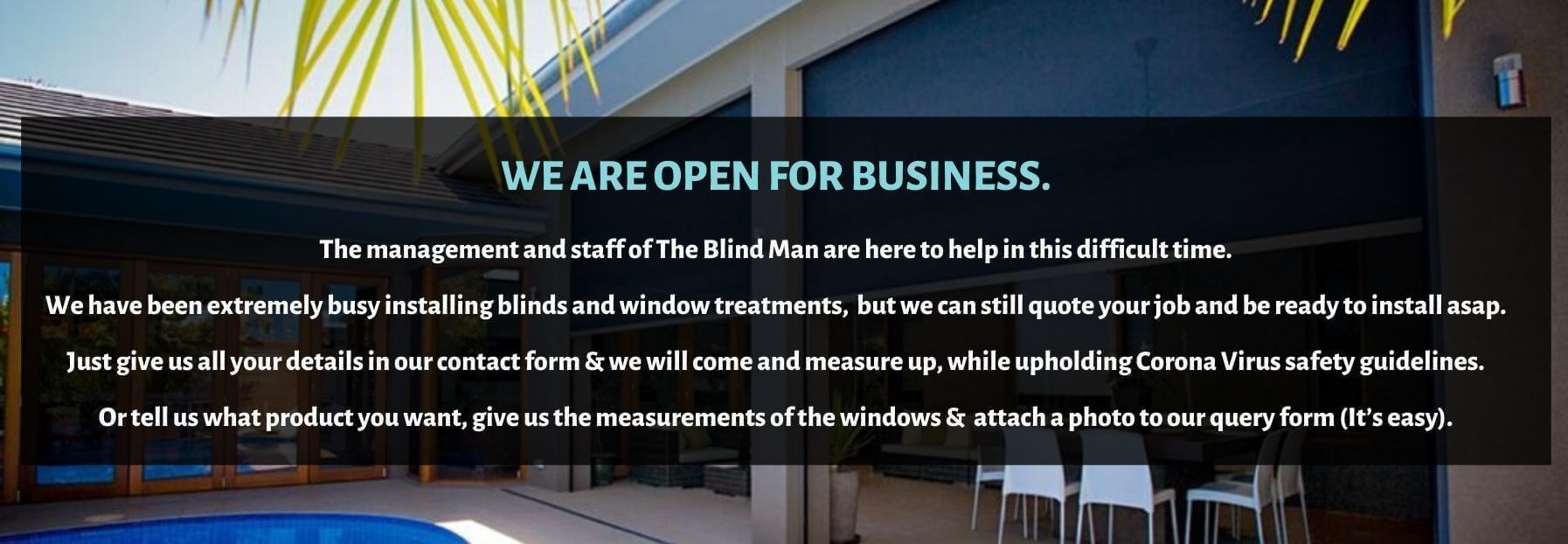 The Blind Man is Open For Business - Enquire today for blinds for your home